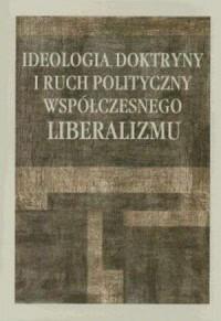 Ideologia, doktryny i ruch polityczny współczesnego liberalizmu - okładka książki