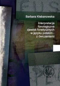 Interpretacja fonologiczna zjawisk fonetycznych w języku polskim z ćwiczeniami - okładka książki