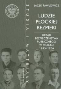 Ludzie płockiej bezpieki. Urząd Bezpieczeństwa Publicznego w Płocku 1945-1956. Seria: Studia i materiały - okładka książki