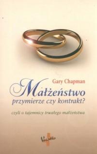 Małżeństwo, przymierze czy kontrakt? Czyli o tajemnicy trwałego małżeństwa - okładka książki