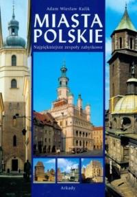 Miasta polskie. Najpiękniejsze zespoły zabytkowe - okładka książki