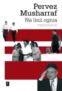 Na linii ognia. Wspomnienia - Musharraf Pervez - okładka książki