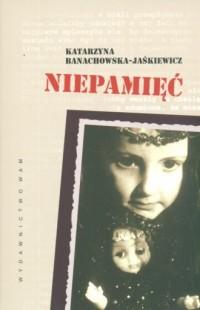 Niepamięć - Katarzyna Banachowska-Jaśkiewicz - okładka książki