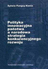 Polityka innowacyjna państwa a narodowa strategia konkurencyjnego rozwoju - okładka książki