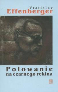 Polowanie na czarnego rekina - Vratislav Effenberger - okładka książki