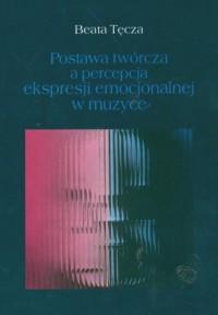 Postawa twórcza a percepcja ekspresji emocjonalnej w muzyce - okładka książki