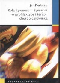 Rola żywności i żywienia w profilaktyce i terapii chorób człowieka - okładka książki