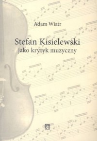 Stefan Kisielewski jako krytyk muzyczny - okładka książki
