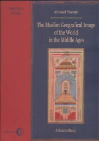 The Muslim Geographical Image of the World in the Middle Ages. A Source Study - okładka książki