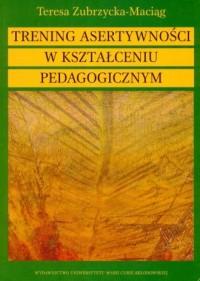 Trening asertywności w kształceniu pedagogicznym - okładka książki