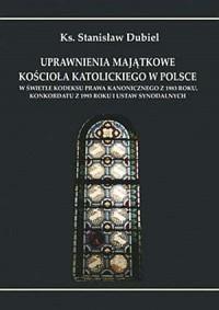 Uprawnienia majątkowe Kościoła katolickiego w Polsce w świetle Kodeksu Prawa Kanonicznego z 1983 roku, Konkordatu z 1993 - okładka książki