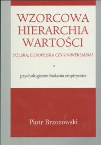 Wzorcowa hierarchia wartości. Polska, Europejska czy uniwersalna? Psychologiczne badania empiryczne - okładka książki