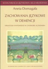 Zachowania językowe w demencji. Struktura wypowiedzi w chorobie Alzheimera. Komunikacja językowa i jej zaburzenia - okładka książki