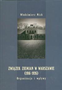 Związek Ziemian w Warszawie (1916-1926). Organizacja i wpływy - okładka książki