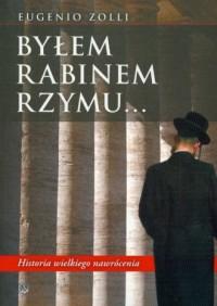 Byłem rabinem Rzymu. Historia wielkiego nawrócenia - okładka książki