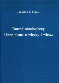 Dowód ontologiczny i inne pisma o wiedzy i wierze - okładka książki
