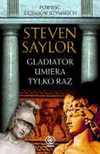Gladiator umiera tylko raz - Steven Saylor - okładka książki