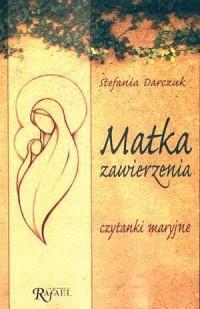 Matka zawierzenia. Czytanki maryjne - okładka książki