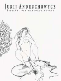 Piosenki dla martwego koguta - okładka książki