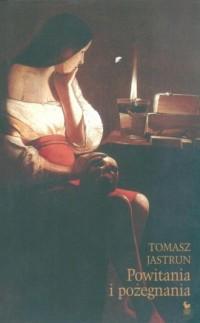 Powitania i pożegnania - Tomasz Jastrun - okładka książki