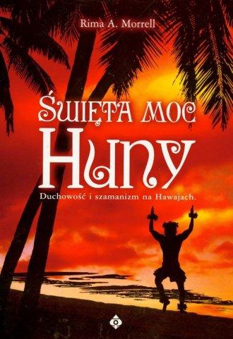 Święta moc Huny. Duchowość i szamanizm - okładka książki