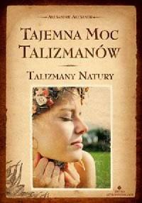 Tajemna moc talizmanów. Talizmany natury - okładka książki