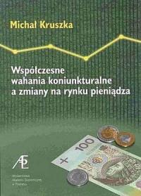 Współczesne wahania koniunkturalne a zmiany na rynku pieniądza - okładka książki