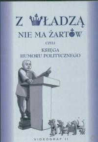 Z władzą nie ma żartów, czyli księga humoru politycznego - okładka książki