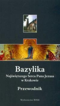 Bazylika Najświętszego Serca Pana Jezusa w Krakowie. Przewodnik - okładka książki