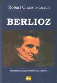 Berlioz. Ilustrowane monografie wielkich kompozytorów - okładka książki