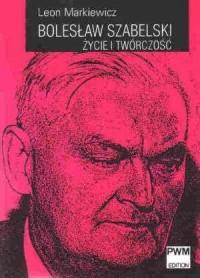 Bolesław Szabelski. Życie i twórczość - okładka książki