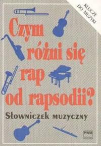 Czym różni się rap od rapsodii? Słowniczek muzyczny - okładka książki