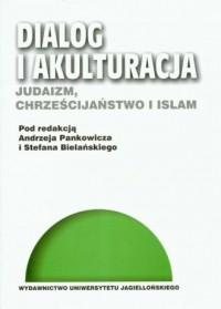 Dialog i akulturacja. Judaizm, chrześcijaństwo i islam - okładka książki