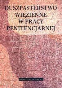 Duszpasterstwo więzienne w pracy penitencjarnej - okładka książki