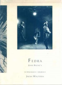 Fedra Jeana Racine a w rysunkach i rzeźbach Jacka Waltosia - okładka książki