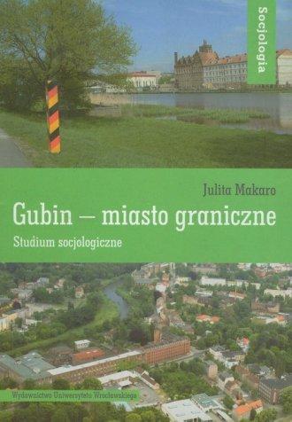 Gubin - miasto graniczne. Studium - okładka książki
