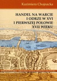 Handel na Warcie i Odrze w XVI i pierwszej połowie XVII wieku - okładka książki
