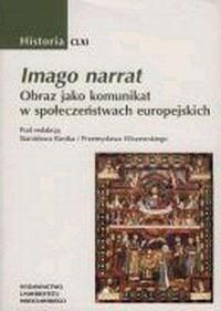 Imago narrat. Obraz jako komunikat w społeczeństwach europejskich. Historia CLXI - okładka książki