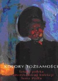 Kolory tożsamości. Sztuka polska z amerykańskiej kolekcji Toma Podla - okładka książki
