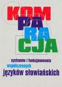 Komparacja systemów i funkcjonowanie współczesnych języków słowiańskich - okładka książki