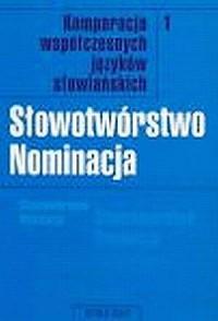 Komparacja współczesnych języków słowiańskich cz. 1. Słowotwórstwo/Nominacja - okładka książki