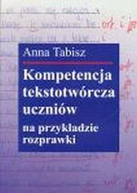 Kompetencja tekstotwórcza uczniów na przykładzie rozprawki - okładka książki