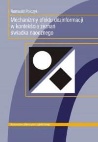Mechanizmy efektu dezinformacji w kontekście zeznań świadka naocznego - okładka książki