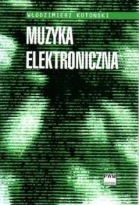 Muzyka elektroniczna - Włodzimierz Kotoński - okładka książki