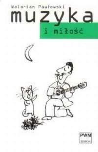 Muzyka i miłość - Walerian Pawłowski - okładka książki