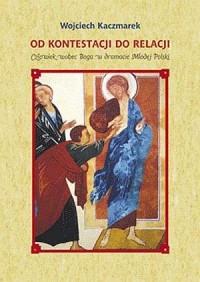 Od kontestacji do relacji. Człowiek wobec Boga w dramacie Młodej Polski - okładka książki