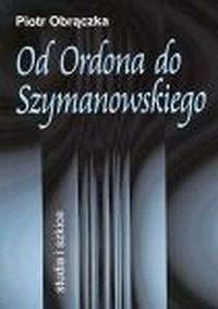 Od Ordona do Szymanowskiego. Studia i szkice - okładka książki