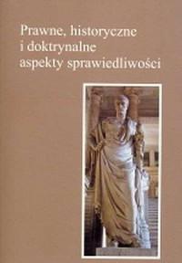Prawne, historyczne i doktrynalne aspekty sprawiedliwości - okładka książki