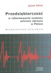 Przedsiębiorczość w reformowaniu systemu ochrony zdrowia w Polsce. Niedoceniane interakcje - okładka książki