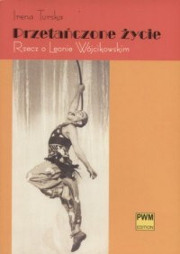 Przetańczone życie. Rzecz o Leonie Wójcikowskim - okładka książki